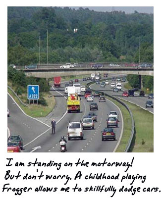 Here I am, standing on the motorway. Don't worry about my safety. A childhood playing Frogger allows me to skilfully dodge cars.